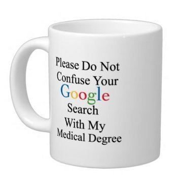 Medical Experts Gifts Humorous Saying Please Do Not Confuse Your Google Search With My Medical Degree Tea Coffee Wine Cup 100  Ceramic 15 Ounce White Mug