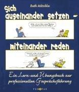 Sich auseinander setzen - miteinander reden: Ein Lern- und Übungsbuch zur professionellen Gesprächsführung