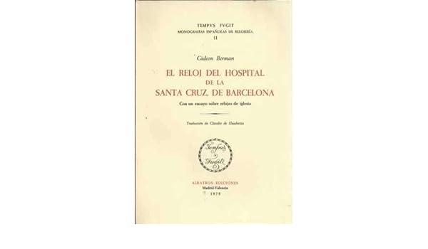 El reloj del Hospital de la Santa Cruz, de Barcelona: Con un ensayo sobre relojes de iglesia (Tempus fugit) (Spanish Edition): Gideon Berman: 9788472740525: ...