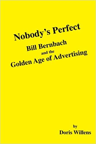 Nobodys Perfect: Bill Bernbach and the Golden Age of Advertising
