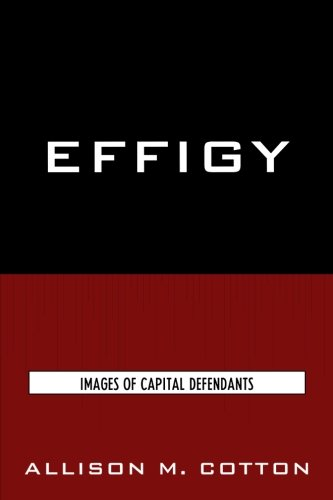 Effigy: Images of Capital Defendants: Images of Capital Defendants (Issues in Crime and Justice)