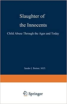 Slaughter of the Innocents: Child Abuse through the Ages and Today by Sander J. Breiner (1990-01-01)