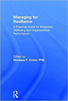 Managing for Resilience: A Practical Guide for Employee Wellbeing and Organizational Performance