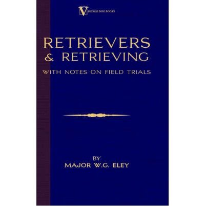 New Flat Coated Retriever - Retrievers And Retrieving - with Notes On Field Trials (A Vintage Dog Books Breed Classic - Labrador / Flat-Coated Retriever)(Hardback) - 2005 Edition
