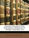 August Wilhelm Von Schlegel's Sämmtliche Werke, August Wilhelm Von Schlegel, 1145329985