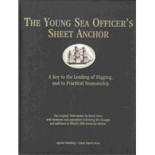 The Young Sea Officer's Sheet Anchor, or a Key to the Leading of Rigging and to Practical Seamanship