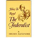 How to Read the Federalist, Holmes Alexander, 0882791249