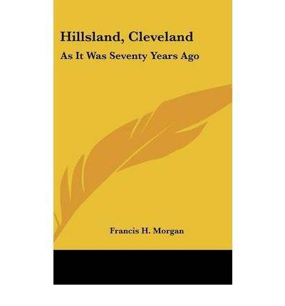 Hillsland, Cleveland: As It Was Seventy Years Ago (Hardback) - Common ebook