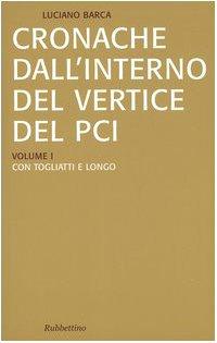 Cronache dall'interno del vertice del PCI vol. 1-3: Con Togliatti e Longo-Con Berlinguer-La crisi del PCI e l'effetto domino pdf epub