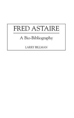 Fred Astaire: A Bio-Bibliography (Bio-Bibliographies in the Performing Arts) by Greenwood