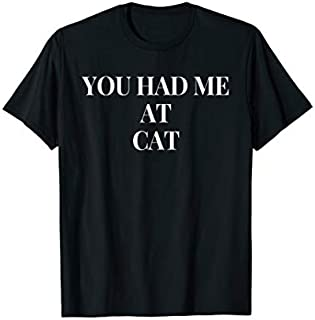 You Had Me At Cat T-shirt | Size S - 5XL