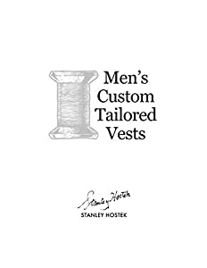 Men's Custom Tailored Vests (The Stanley Hostek Tailoring Book Series)