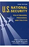 U. S. National Security : Policymakers, Processes and Politics, Sarkesian, Sam C. and Williams, John Allen, 1555879365
