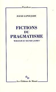 Fictions du pragmatisme : William et Henry James par David Lapoujade