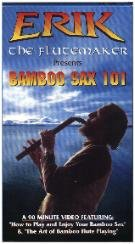 Erik the Flutemaker presents Bamboo Sax 101 (A 2-hour DVD)