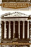 Supreme Court Decision-Making : New Institutionalist Approaches, , 0226109542