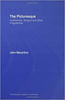 Book The Picturesque: Architecture, Disgust and Other Irregularities (The Classical Tradition in Architecture)