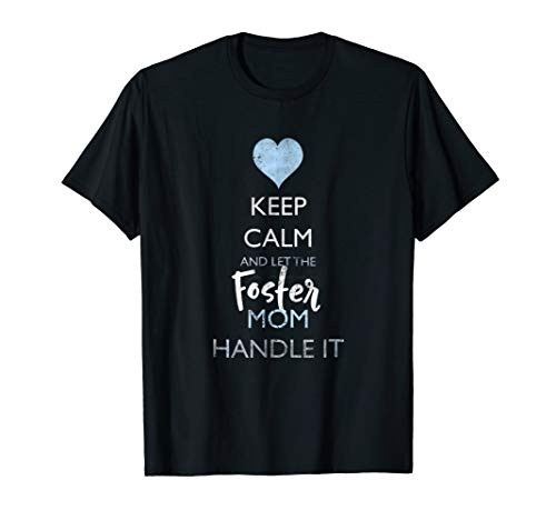 Keep Calm and Let the Foster Mom Handle It T-Shirt