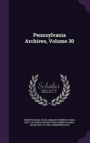 Pennsylvania Archives, Volume 30 (List Of Wars The Us Has Been In)