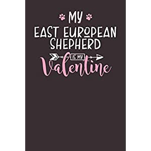 My East European Shepherd is My Valentine: 6x9 Cute East European Shepherd Notebook Journal Paper Book for Dog Mom and Dog Dad 5