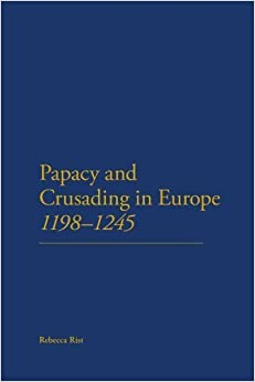 The Papacy and Crusading in Europe, 1198-1245 by Rebecca Rist (2012-01-05)