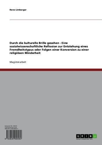 Durch die kulturelle Brille gesehen - Eine sozialwissenschaftliche Reflexion zur Entstehung eines Fremdheitstypus oder Folgen einer Konversion zu einer religiösen Minderheit (German Edition) (Reflexion Brille)