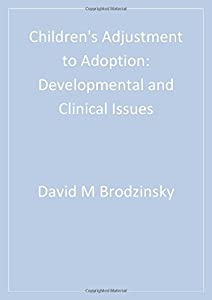 Children's Adjustment to Adoption: Developmental and Clinical Issues (Developmental Clinical Psychology and Psychiatry) by David Brodzinsky (1998-06-24)