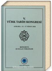 V. Turk Tarih Kongresi: Ankara 12-17 Nisan 1956 - Kongreye Sunulan Tebligler pdf