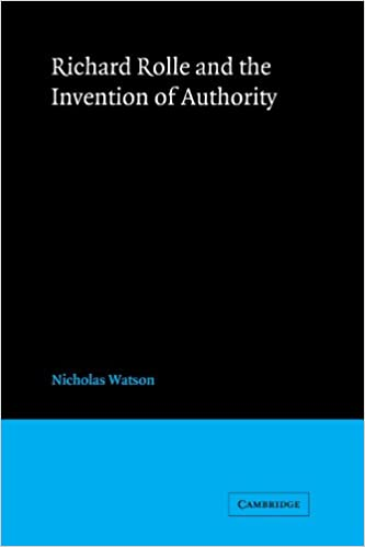 Richard Rolle and the Invention of Authority (Cambridge Studies in Medieval Literature)