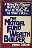 The Mutual Fund Wealth Builder, Michael D. Hirsch, 0887304826