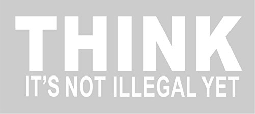 THINK – it's not illegal yet – funny decal / sticker