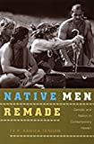 Native Men Remade : Gender and Nation in Contemporary Hawai'i, Tengan, Ty P. Kawika, 082234338X