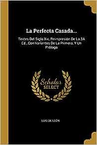La perfecta casada textes del siglo xvi reimpresi n de la 3a ed con variantes de la - La perfecta casada ...