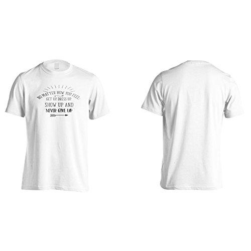 Egal Wie Fühlst Du Dich Auf, Verkleide Dich Auf, Zeige Dich Und Gebe Nie Auf Herren T-Shirt n538m