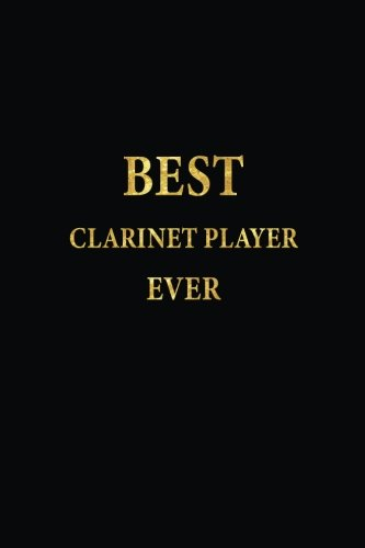 Best Clarinet Player Ever: Lined Notebook, Gold Letters Cover, Diary, Journal, 6 x 9 in., 110 Lined Pages