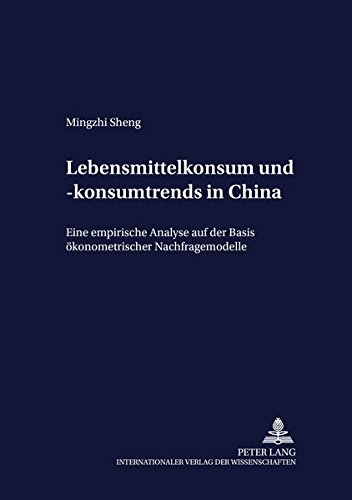 Lebensmittelkonsum und -konsumtrends in China: Eine empirische Analyse auf der Basis ökonometrischer Nachfragemodelle (Development Economics and Policy) (German Edition) pdf