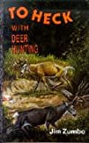 To Heck with Deer Hunting, Jim Zumbo, 0962402532