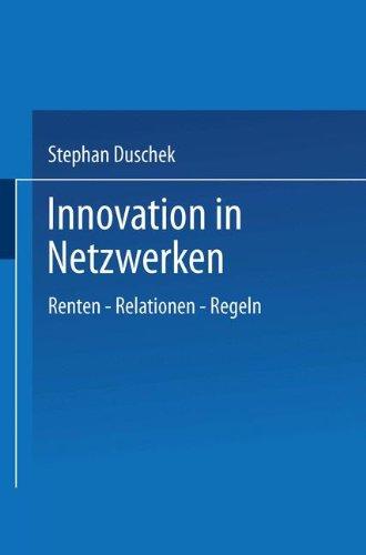 Innovation in Netzwerken. Renten - Relationen - Regeln
