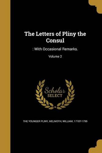 The Letters of Pliny the Consul: : With Occasional Remarks; Volume 2 by Wentworth Press