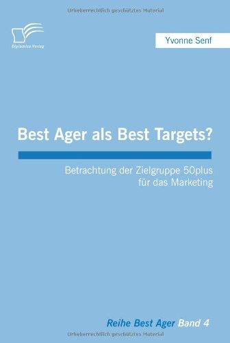 Best Ager als Best Targets?: Betrachtung der Zielgruppe 50plus für das Marketing