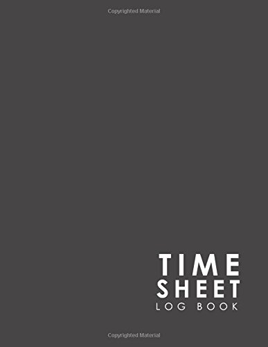 Time Sheet Log Book: Employee Timesheet, Timesheet Forms, Time Recorder For Employees, Work Log Book, Minimalist Grey Cover (Volume 17) ebook