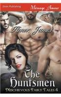 Read Online The Huntsmen [Mischievous Fairy Tales 4] (Siren Publishing Menage Amour) ebook