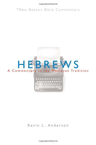 NBBC, Hebrews: A Commentary in the Wesleyan Tradition (New Beacon Bible Commentary)