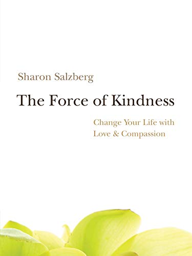 The Force of Kindness: Change Your Life with Love and Compassion Sharon Salzberg