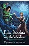 Ella Bandita and the Wanderer : Book 1 of the Ella Bandita Stories, Montgomery Mahaffey, 0990313409