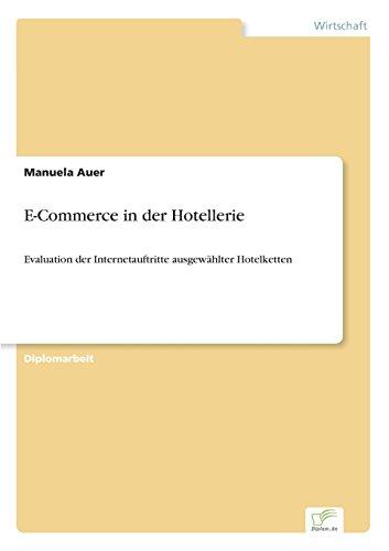 E-Commerce in der Hotellerie Evaluation der Internetauftritte ausgewählter Hotelketten  [Auer, Manuela] (Tapa Blanda)