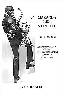 Peace Thru Jazz: A Bio-Discography of Makanda Ken Mcintyre