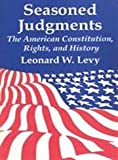Seasoned Judgments : The American Constitution, Rights, and History, Levy, Marion and Levy, Leonard W., 156000925X