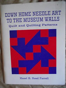 Down home needle art to the museum walls: A selected group of quilt patterns from centuries past, original quilting designs, and museum quilt patterns