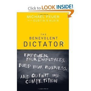 The Benevolent Dictator: Empower Your Employees, Build Your Business, and Outwit the Competition (Hardcover) By Michael Feuer, Dustin S. Klein PDF